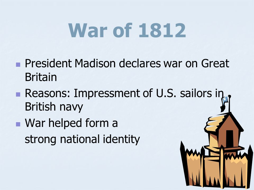 War of 1812 President Madison declares war on Great Britain