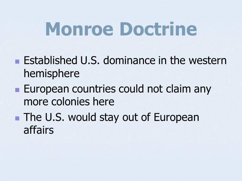 Monroe Doctrine Established U.S. dominance in the western hemisphere