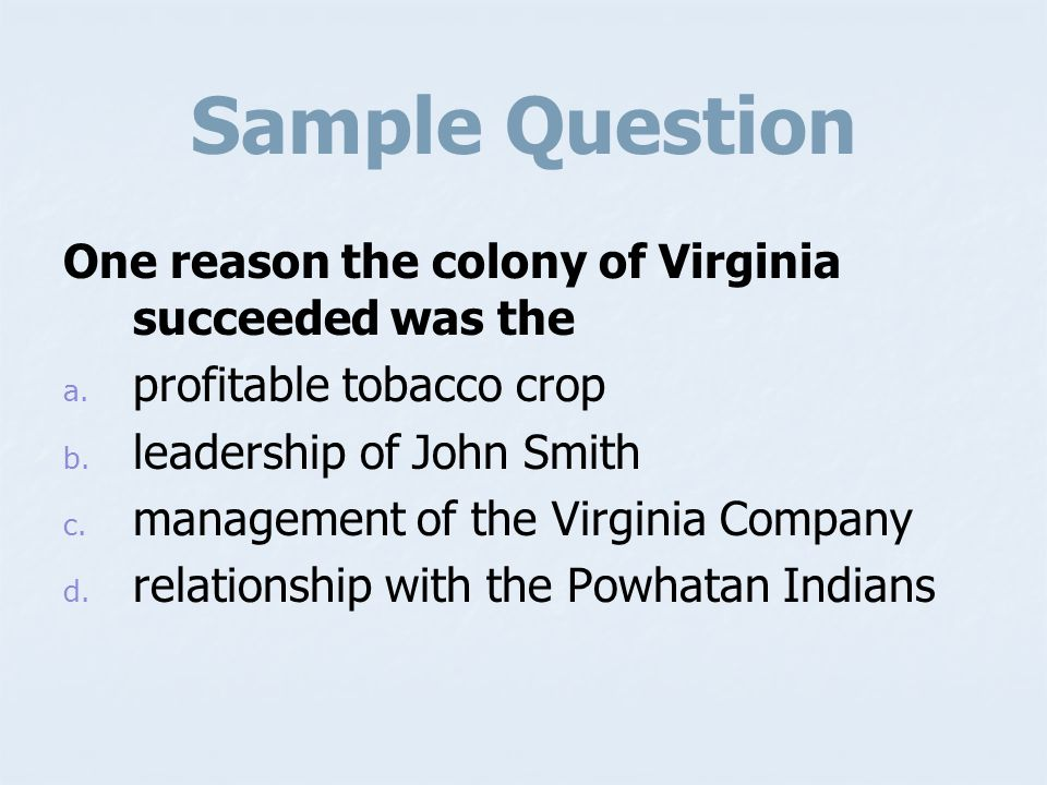 Sample Question One reason the colony of Virginia succeeded was the