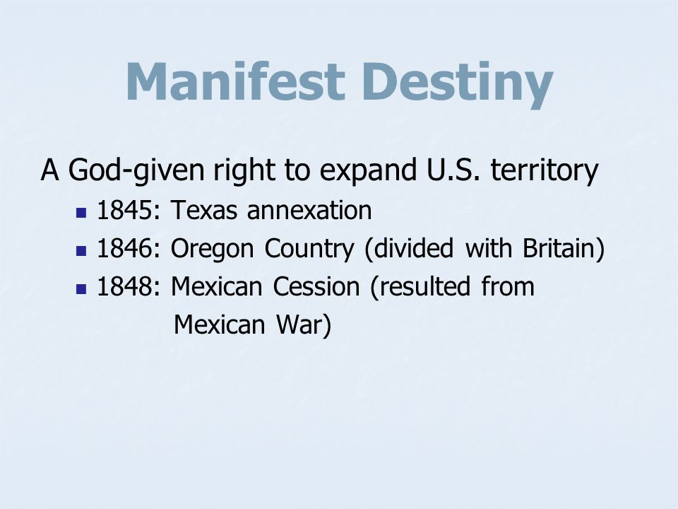 Manifest Destiny A God-given right to expand U.S. territory