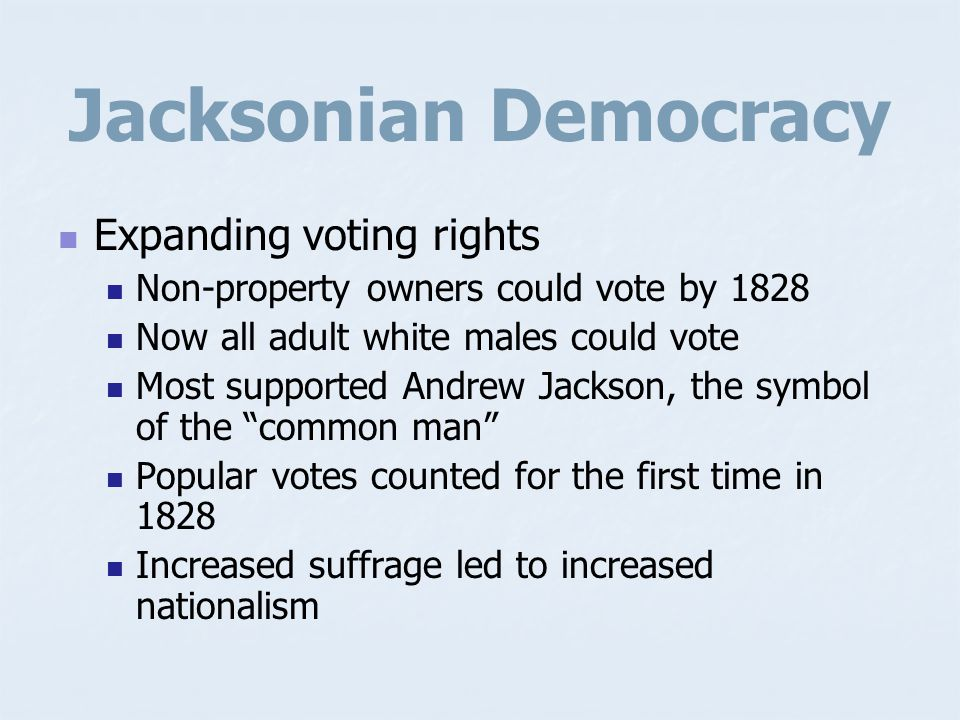 Jacksonian Democracy Expanding voting rights