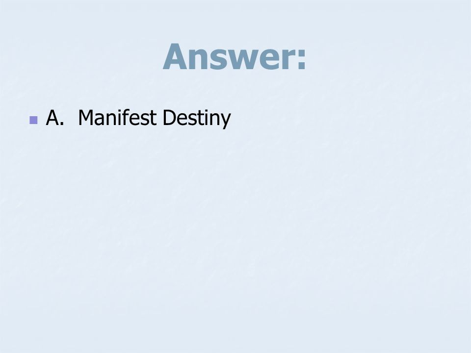 Answer: A. Manifest Destiny