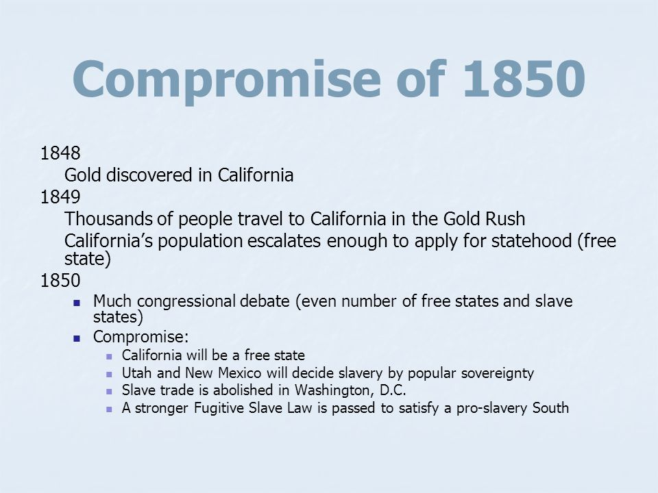 Compromise of 1850 1848 Gold discovered in California 1849