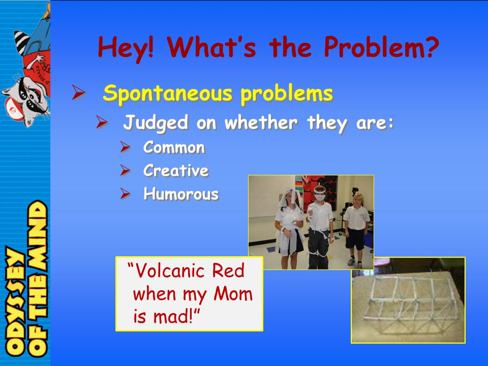 Hey! What's the Problem Spontaneous problems