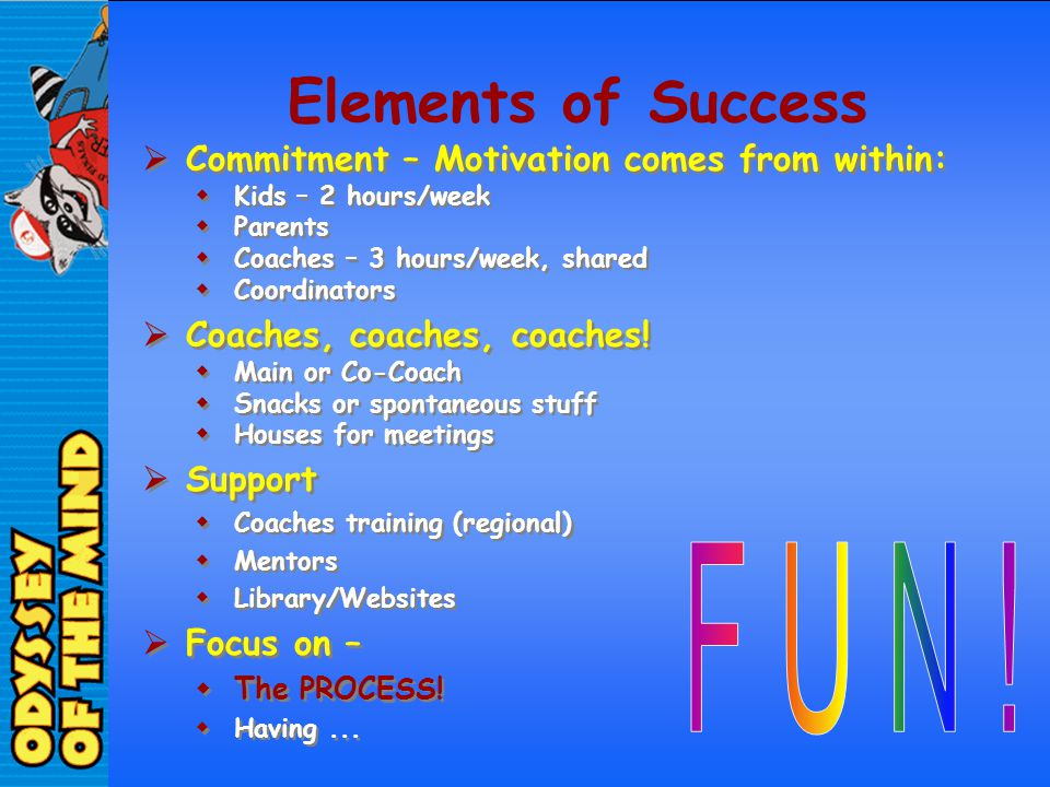 F U N ! Elements of Success Commitment – Motivation comes from within: