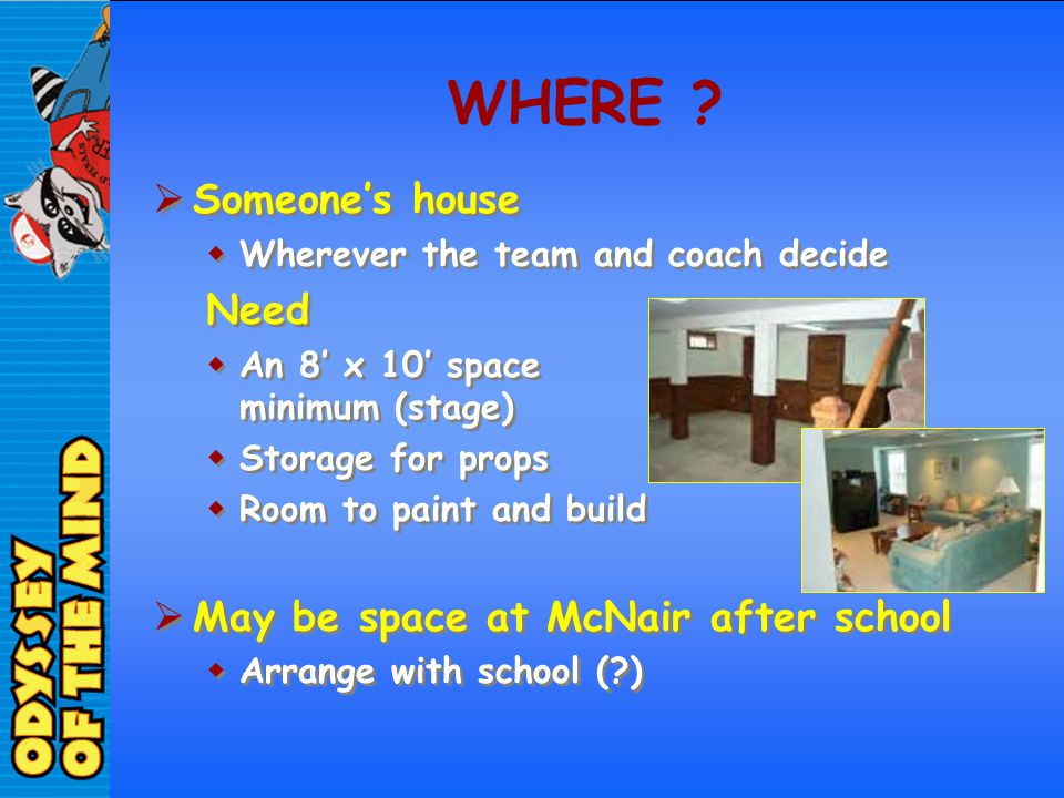 WHERE Someone's house Need May be space at McNair after school