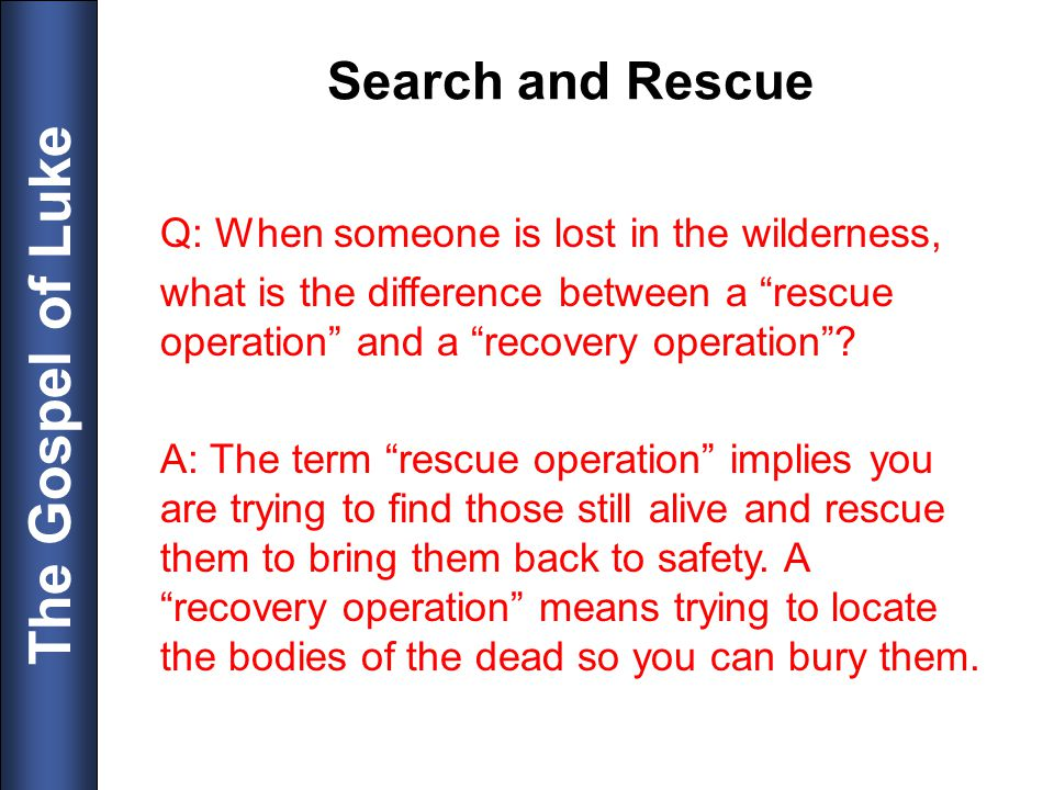 Search and Rescue Q: When someone is lost in the wilderness,