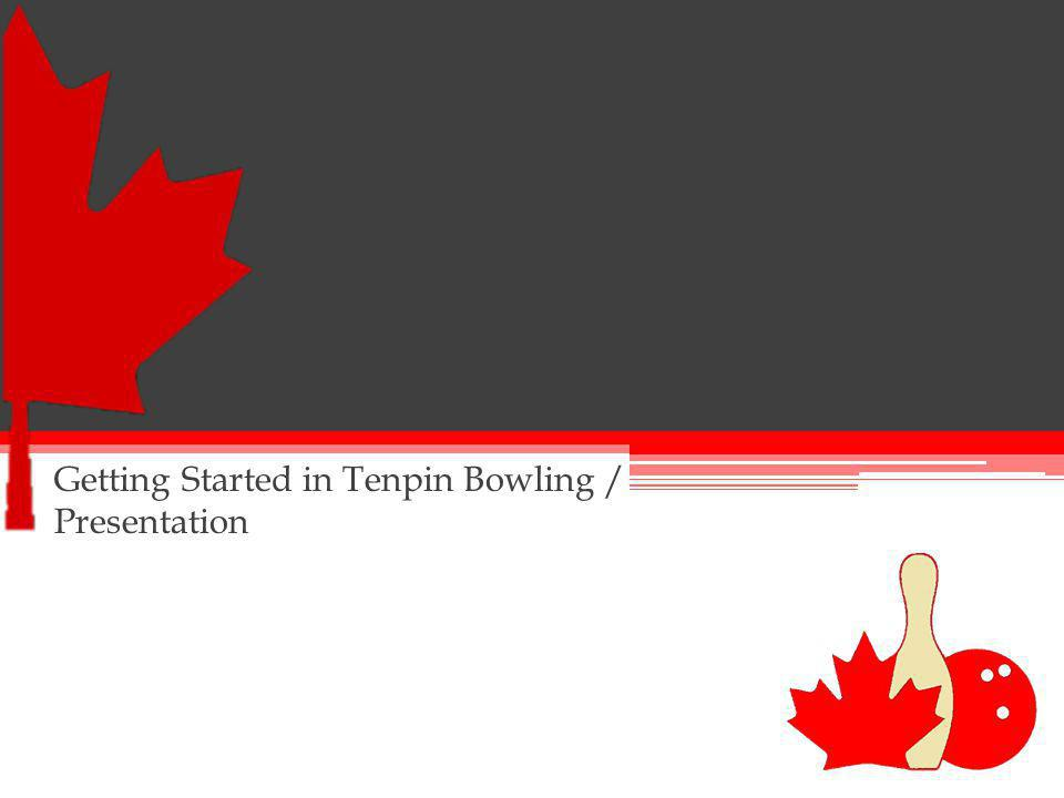 Getting Started in Tenpin Bowling / Presentation