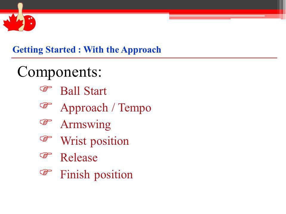 Components: Ball Start Approach / Tempo Armswing Wrist position