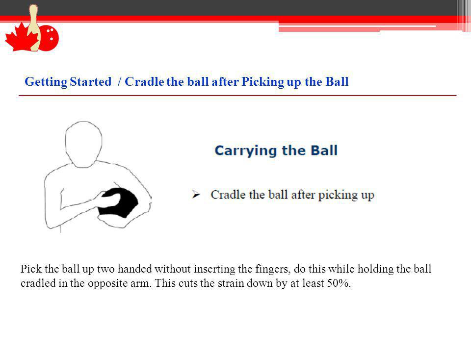 Getting Started / Cradle the ball after Picking up the Ball