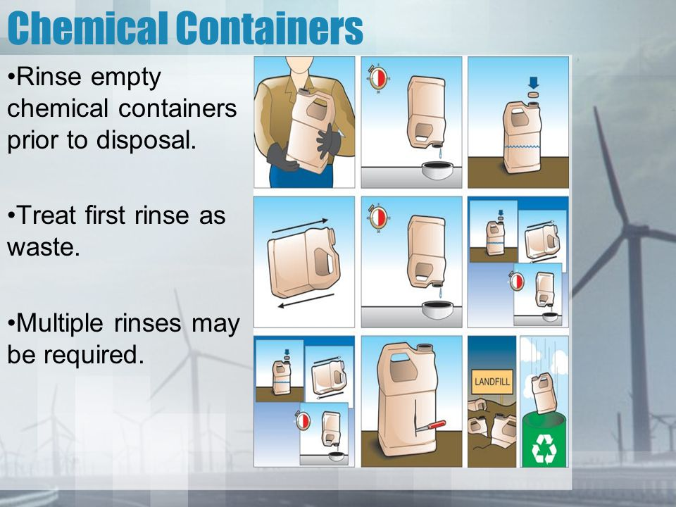 Chemical Containers Rinse empty chemical containers prior to disposal.