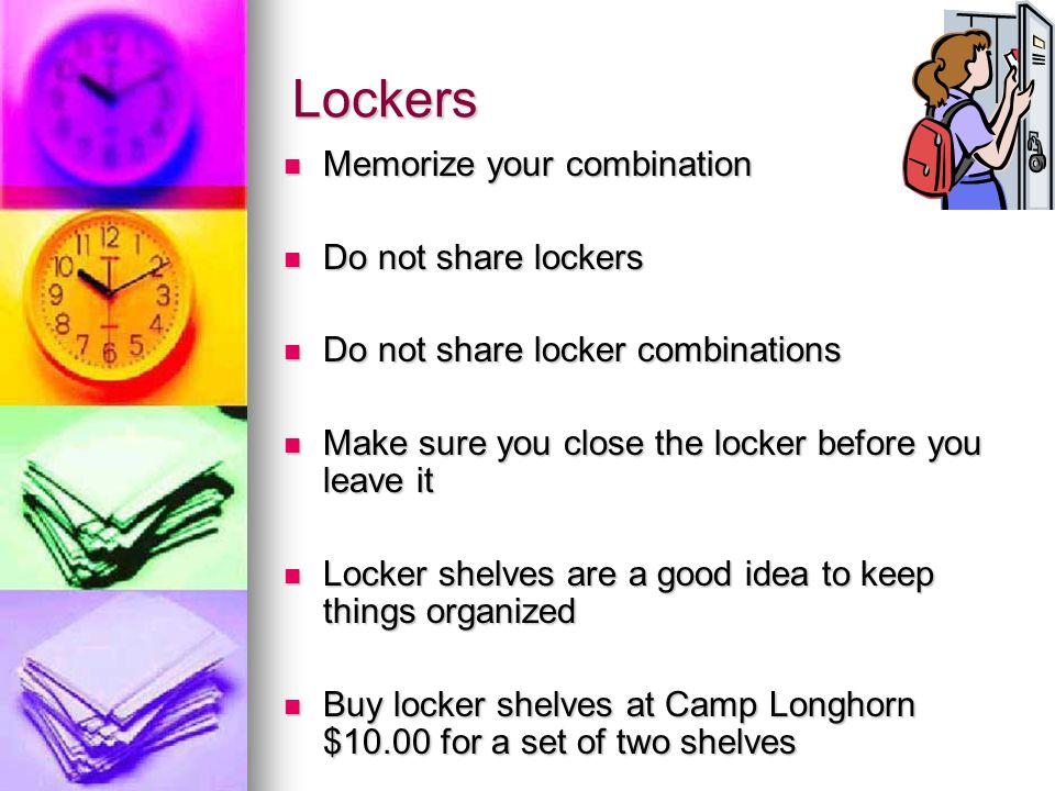 Lockers Memorize your combination Do not share lockers
