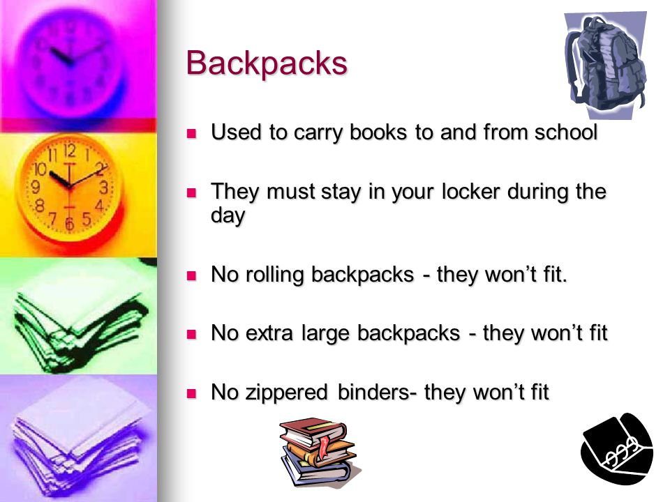 Backpacks Used to carry books to and from school