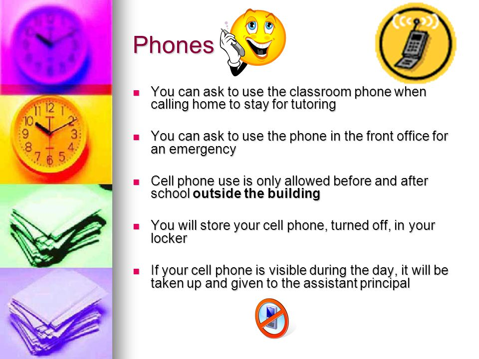 Phones You can ask to use the classroom phone when calling home to stay for tutoring.