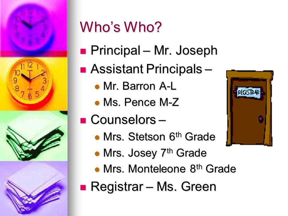 Who's Who Principal – Mr. Joseph Assistant Principals – Counselors –