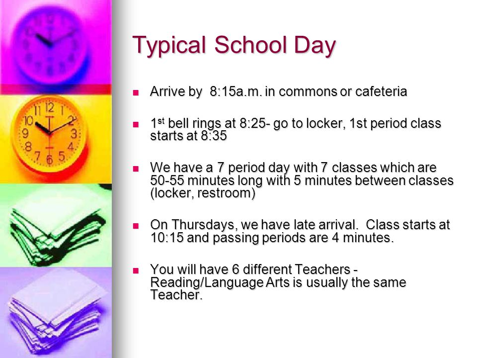 Typical School Day Arrive by 8:15a.m. in commons or cafeteria