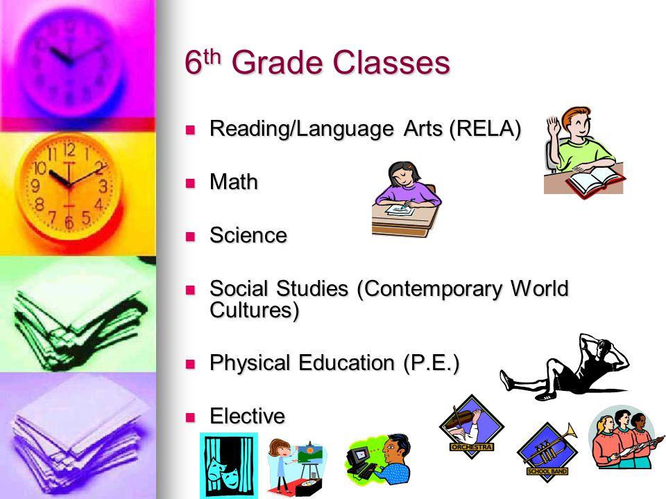 6th Grade Classes Reading/Language Arts (RELA) Math Science
