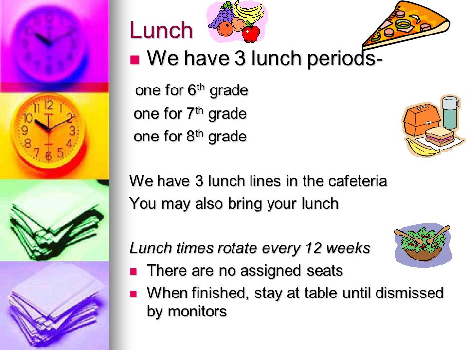 Lunch We have 3 lunch periods- one for 6th grade one for 7th grade