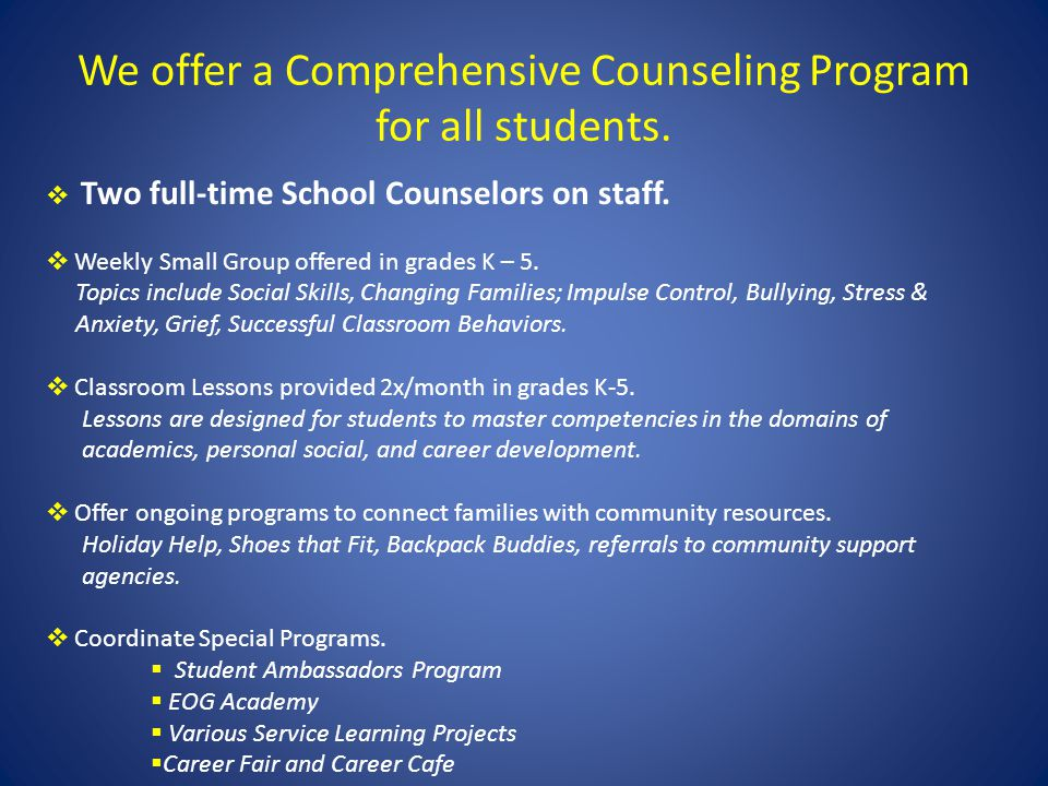We offer a Comprehensive Counseling Program for all students.