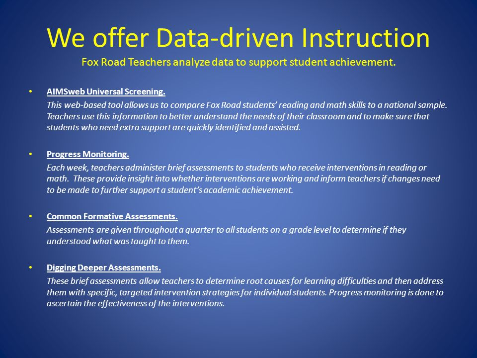 We offer Data-driven Instruction Fox Road Teachers analyze data to support student achievement.