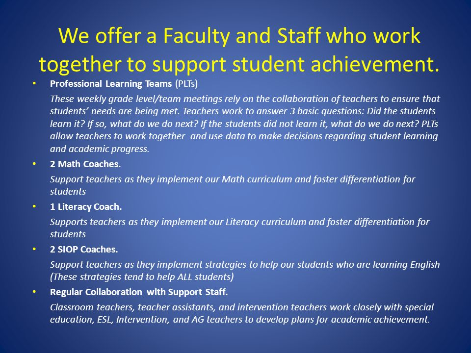 We offer a Faculty and Staff who work together to support student achievement.