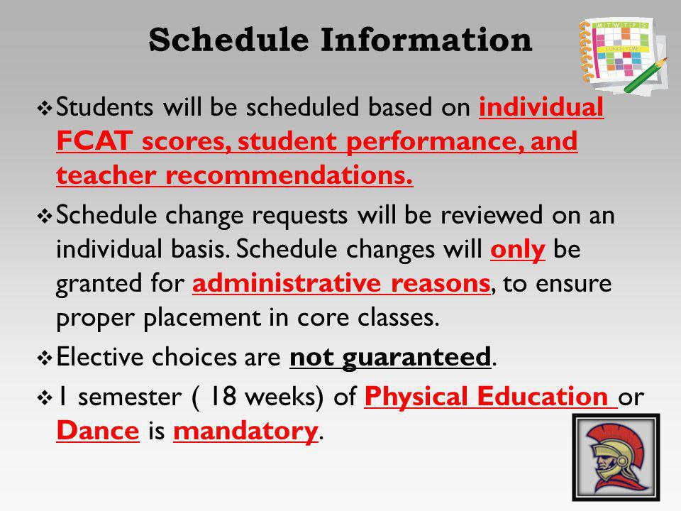 Schedule Information Students will be scheduled based on individual FCAT scores, student performance, and teacher recommendations.