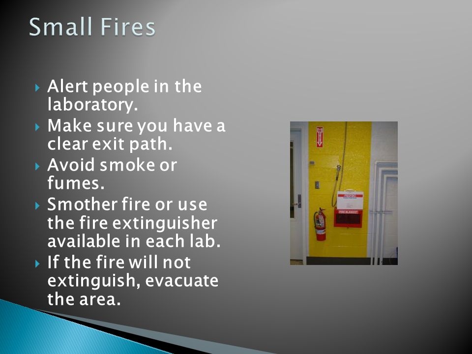 Small Fires Alert people in the laboratory.
