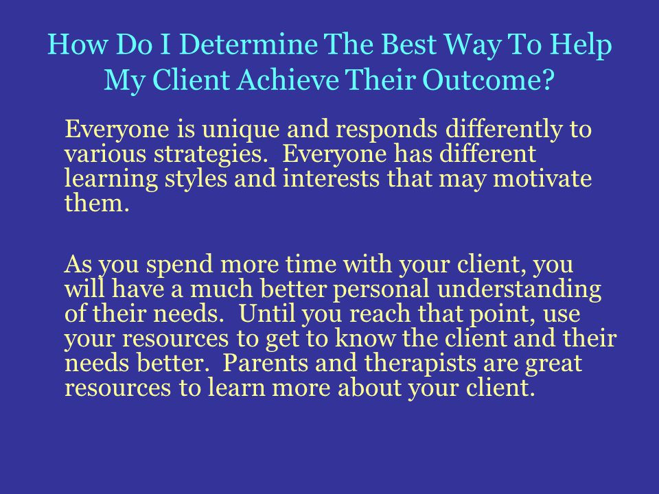 How Do I Determine The Best Way To Help My Client Achieve Their Outcome