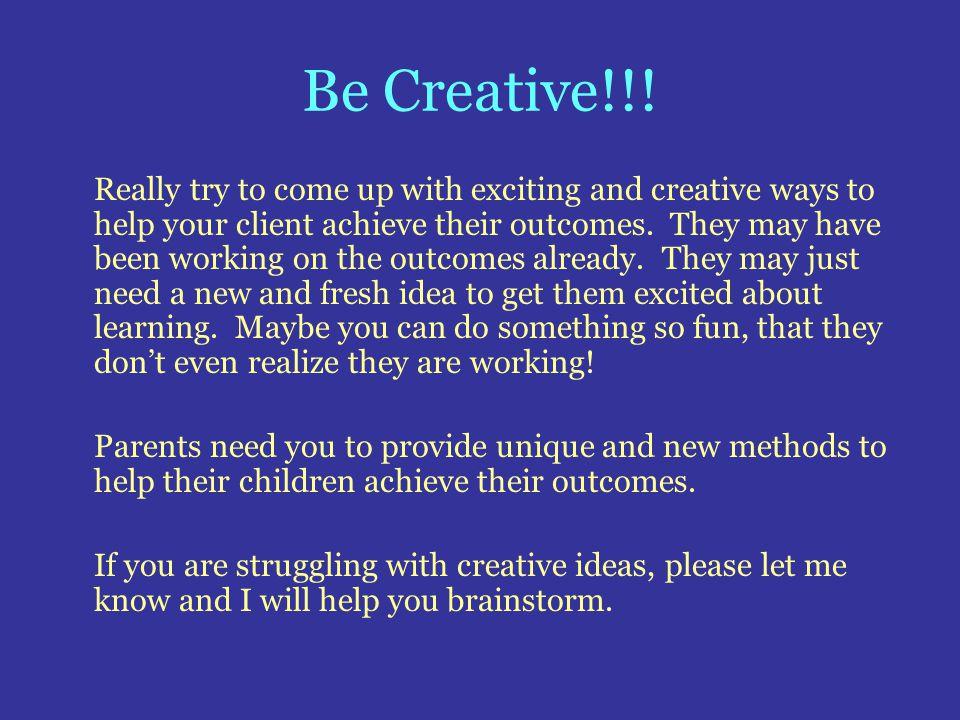 Be Creative!!!