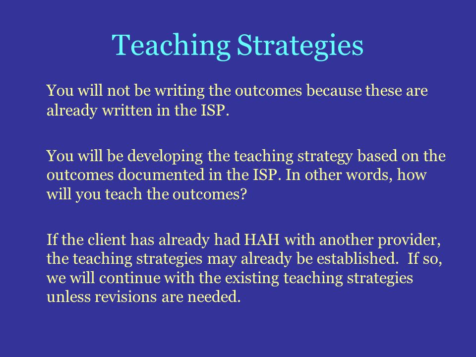 Teaching Strategies You will not be writing the outcomes because these are already written in the ISP.