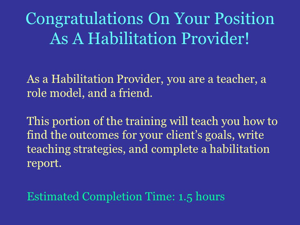 Congratulations On Your Position As A Habilitation Provider!
