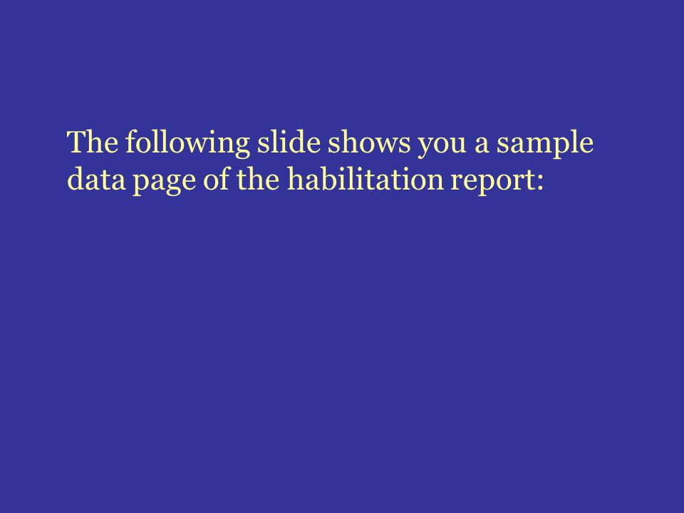 The following slide shows you a sample data page of the habilitation report: