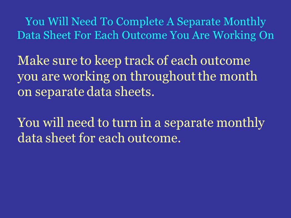 You Will Need To Complete A Separate Monthly Data Sheet For Each Outcome You Are Working On