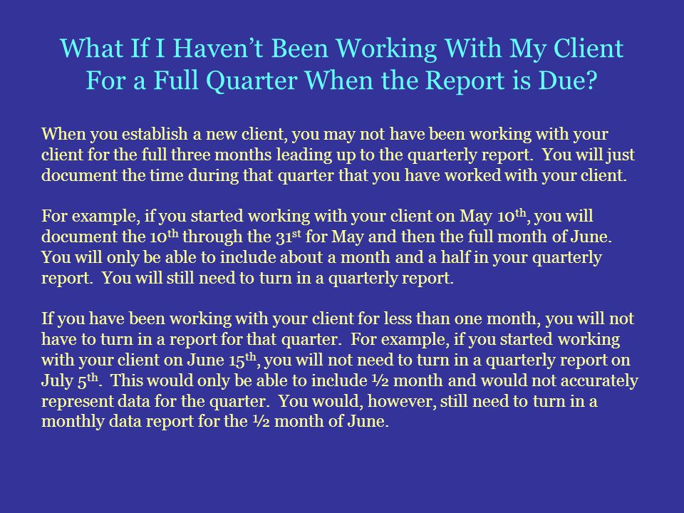 What If I Haven't Been Working With My Client For a Full Quarter When the Report is Due