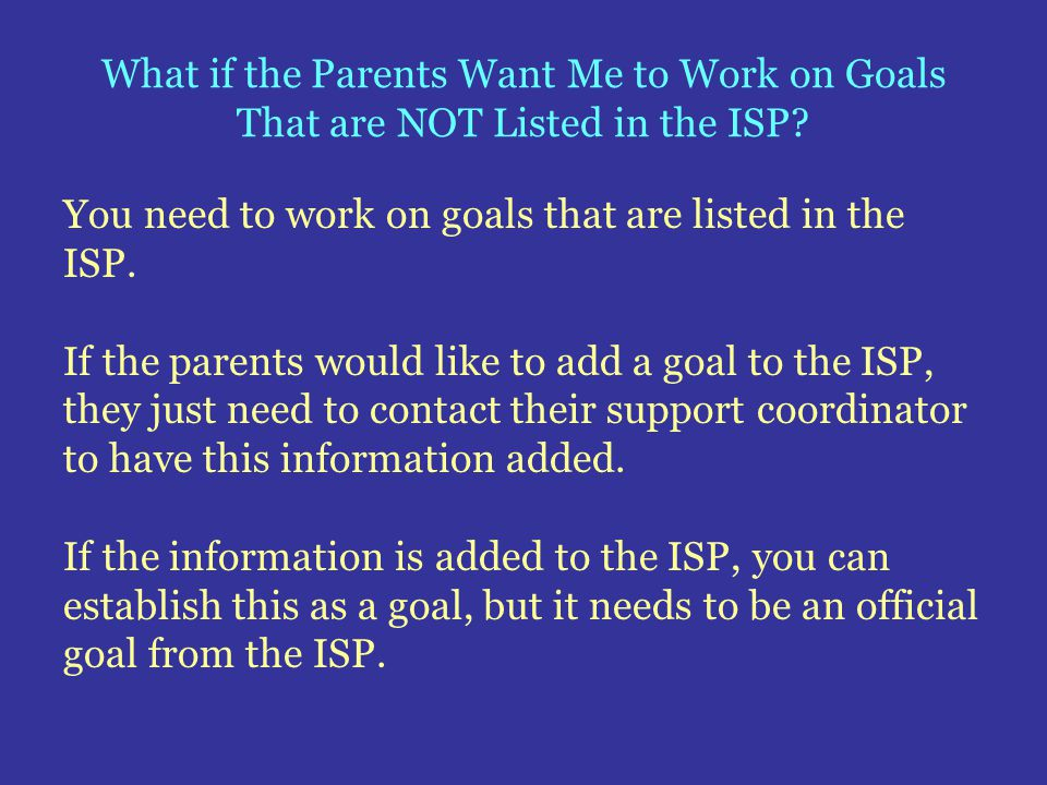 What if the Parents Want Me to Work on Goals That are NOT Listed in the ISP