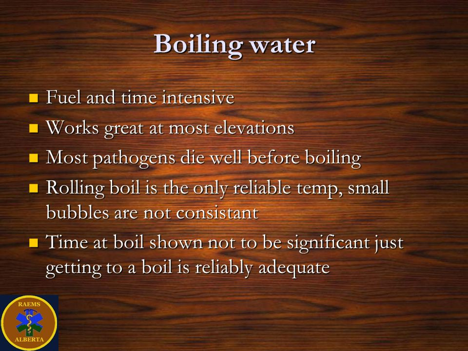Boiling water Fuel and time intensive Works great at most elevations