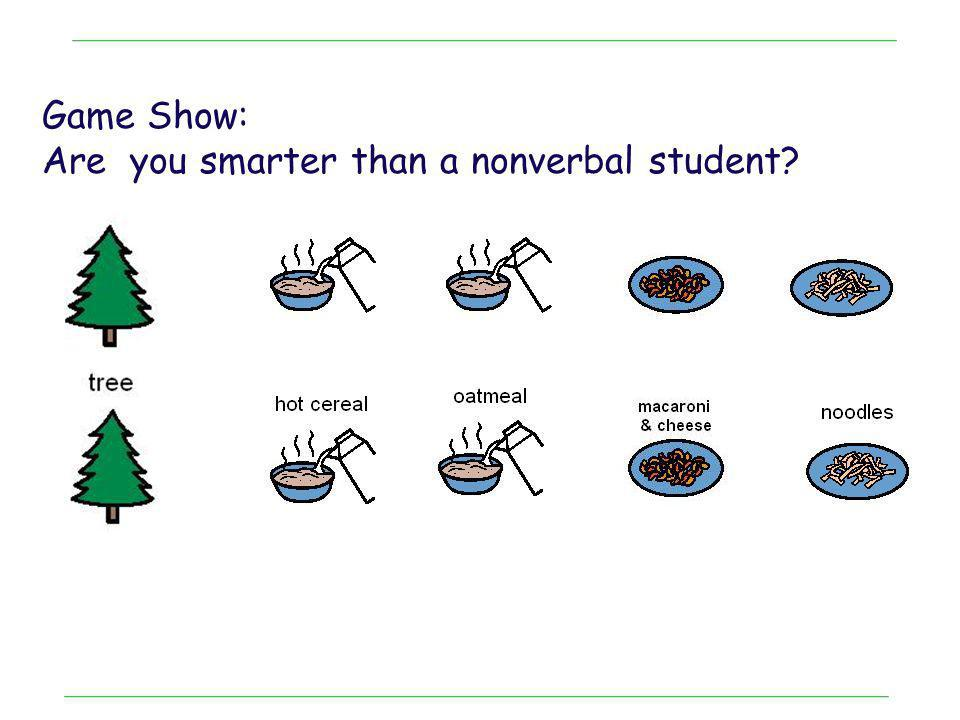 Game Show: Are you smarter than a nonverbal student