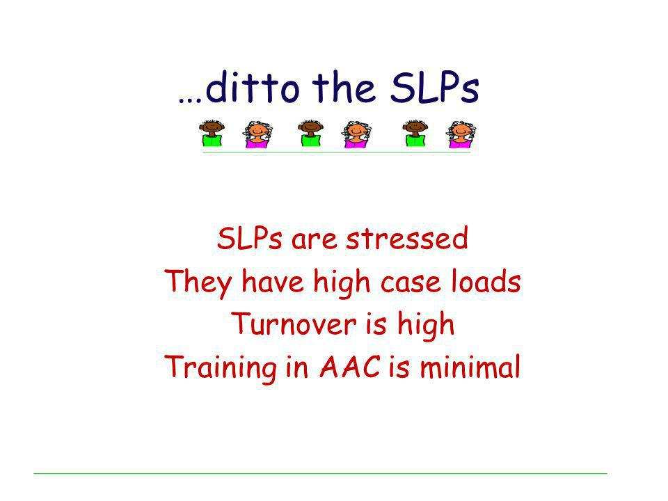 …ditto the SLPs SLPs are stressed They have high case loads