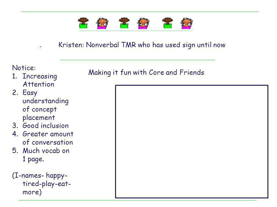 . Kristen: Nonverbal TMR who has used sign until now. Notice: Increasing Attention. Easy understanding of concept placement.