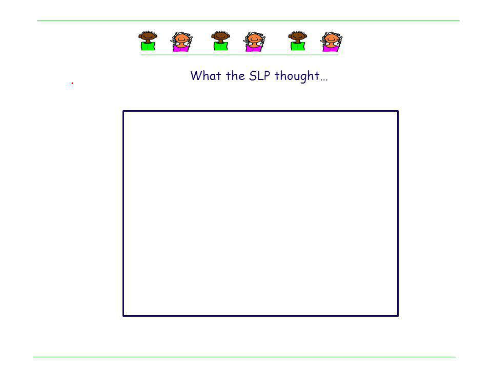 What the SLP thought… .