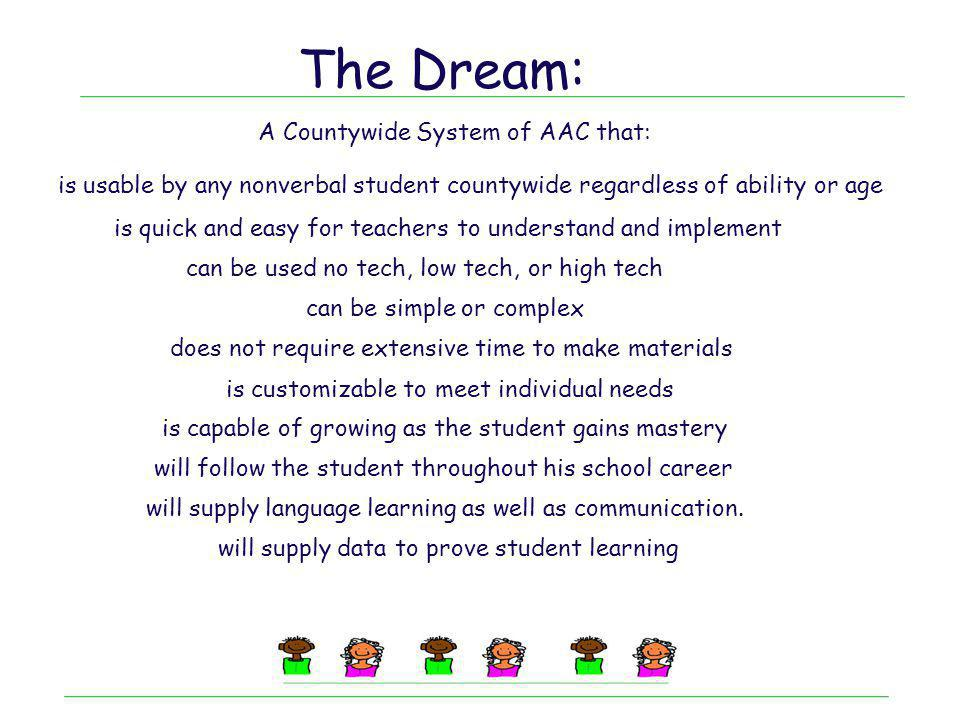 The Dream: A Countywide System of AAC that: