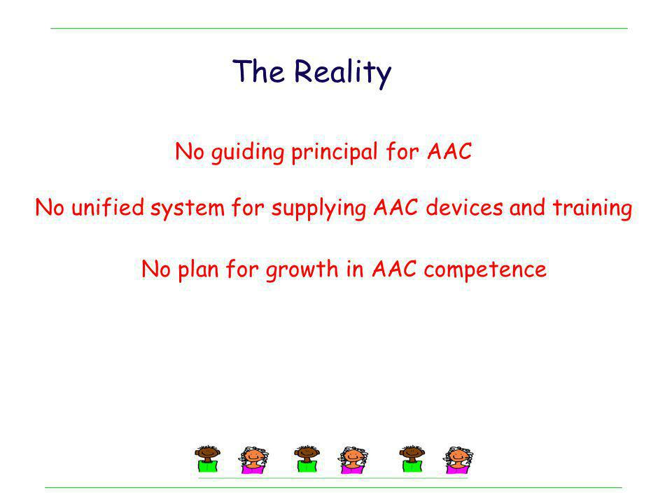 The Reality No guiding principal for AAC