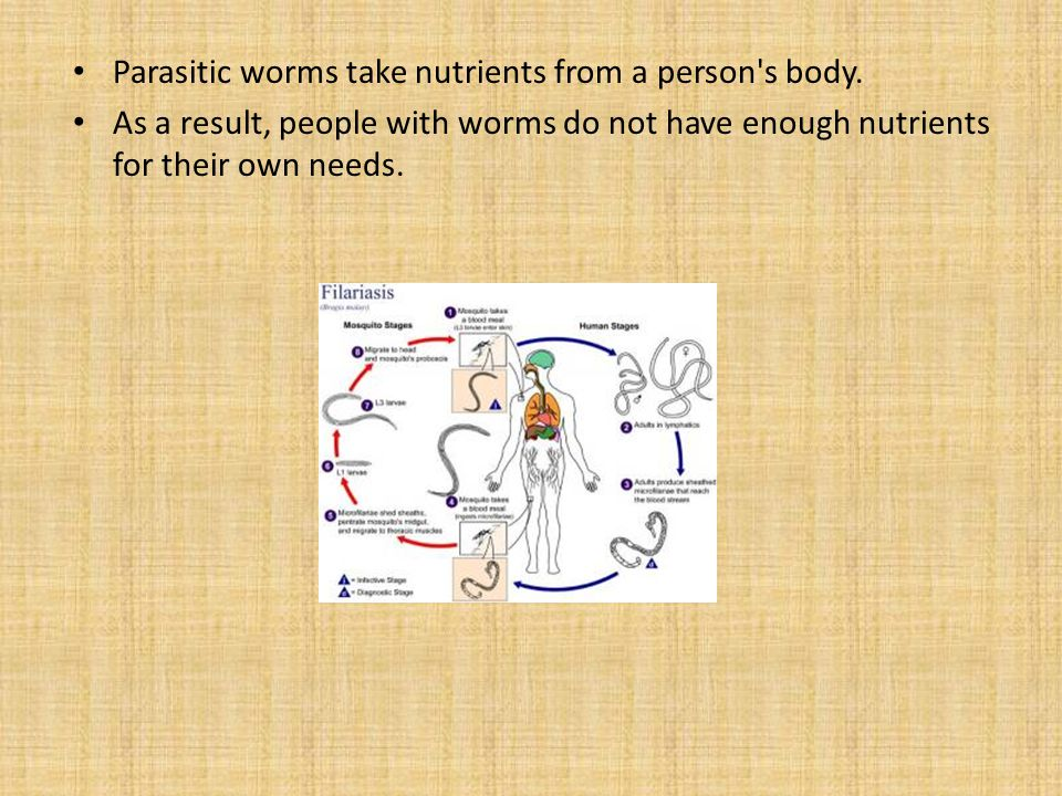 Parasitic worms take nutrients from a person s body.