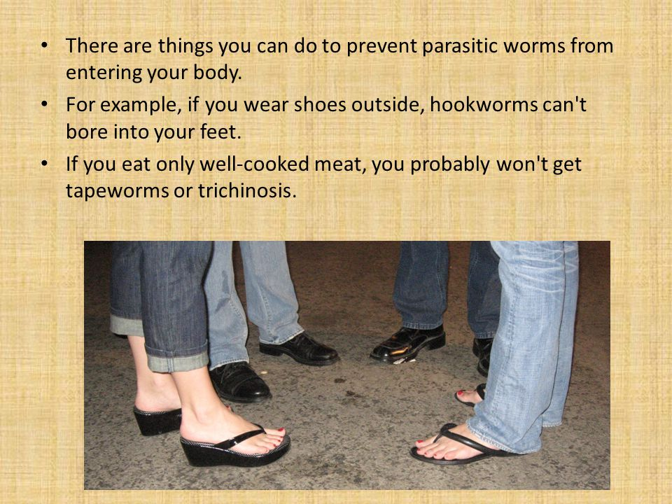 There are things you can do to prevent parasitic worms from entering your body.