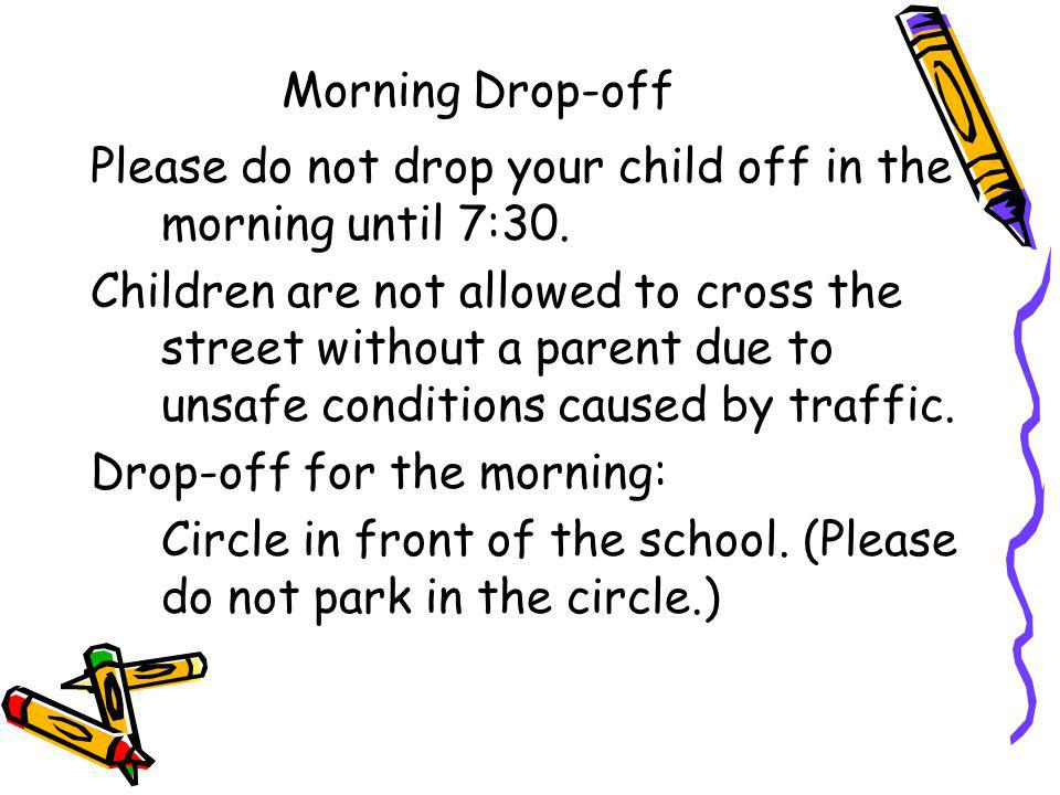 Morning Drop-off Please do not drop your child off in the morning until 7:30.