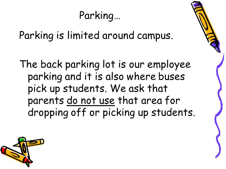 Parking… Parking is limited around campus.