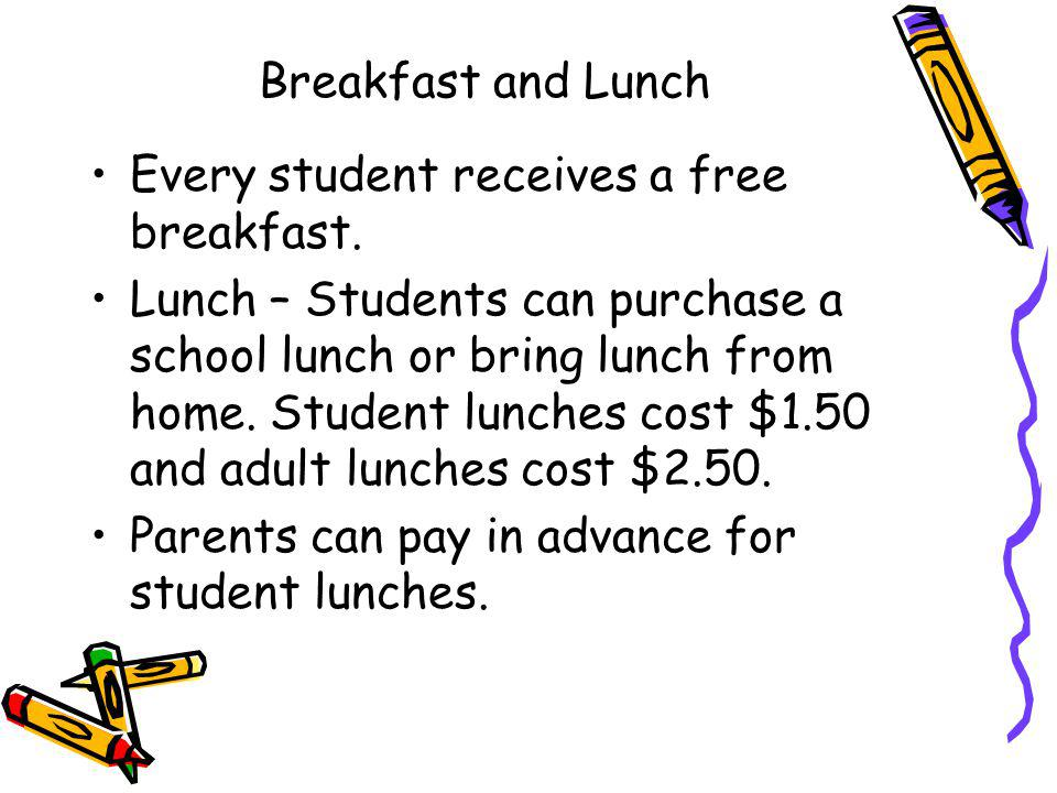 Breakfast and Lunch Every student receives a free breakfast.