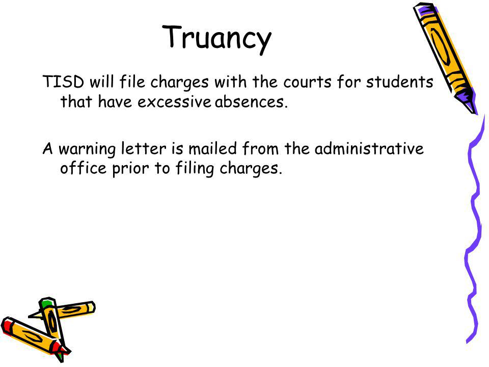 Truancy TISD will file charges with the courts for students that have excessive absences.