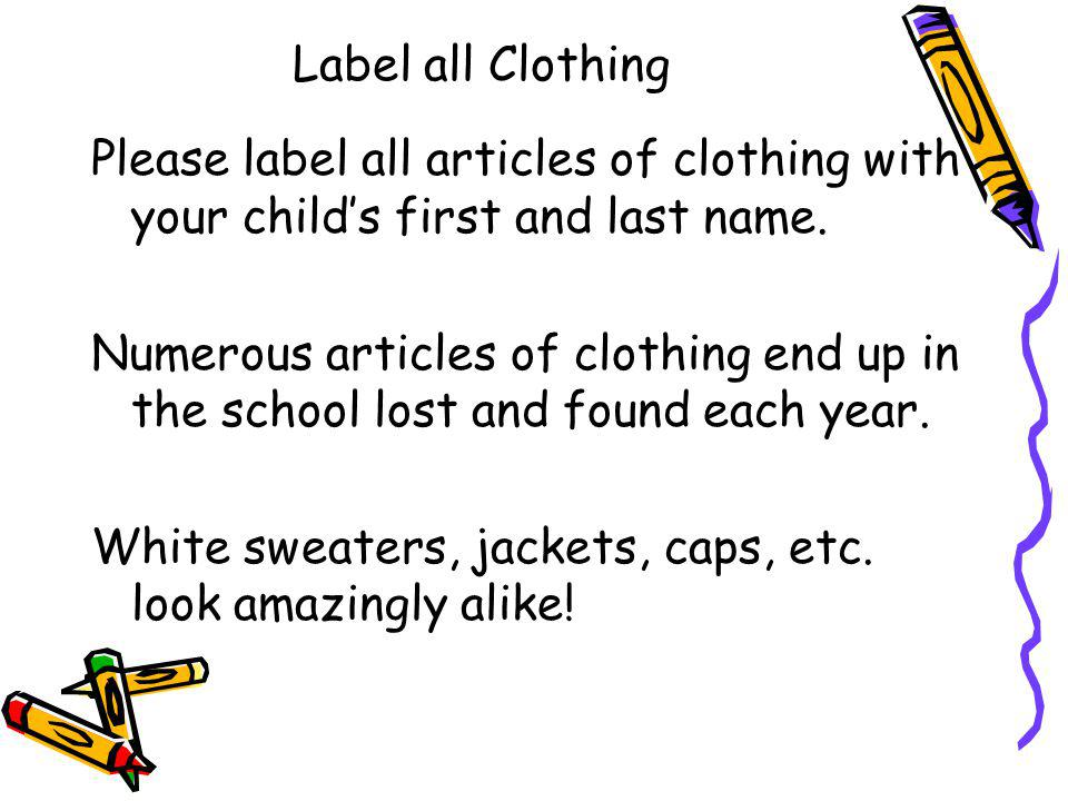 Label all Clothing Please label all articles of clothing with your child's first and last name.