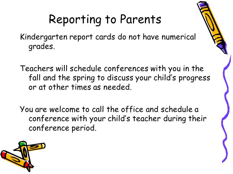 Reporting to Parents Kindergarten report cards do not have numerical grades.